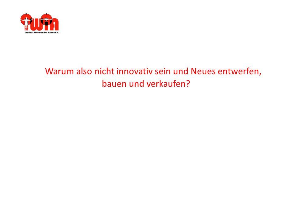 Warum also nicht innovativ sein und Neues entwerfen, bauen und verkaufen