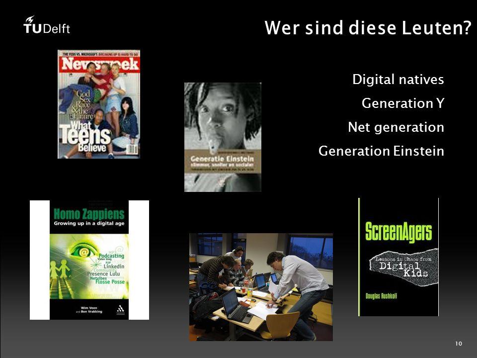 10 Wer sind diese Leuten Digital natives Generation Y Net generation Generation Einstein