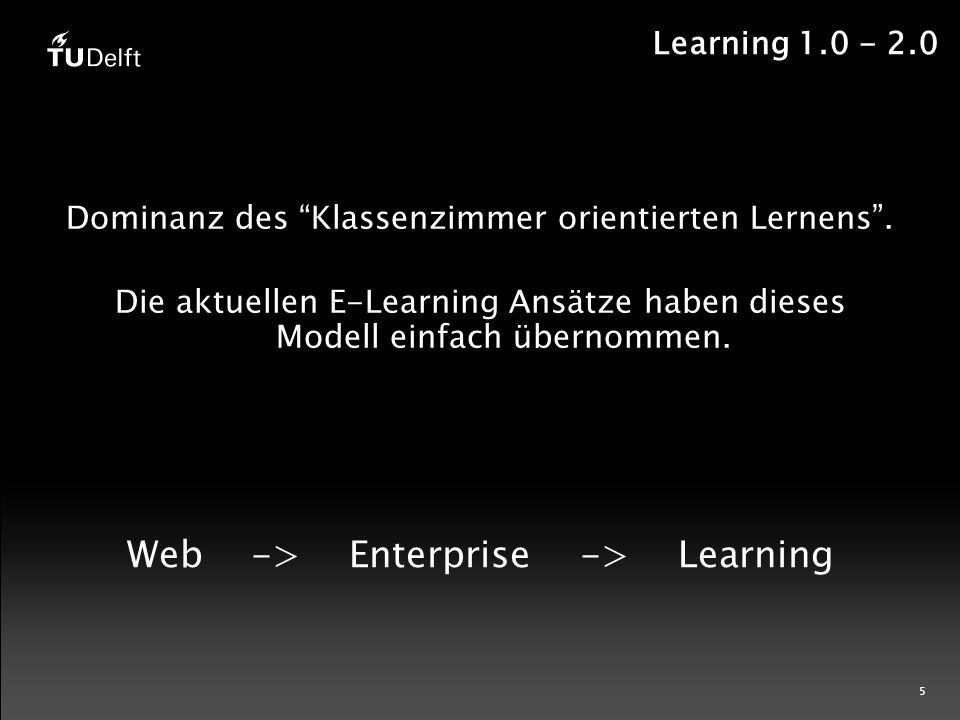 5 Learning 1.0 - 2.0 Dominanz des Klassenzimmer orientierten Lernens .