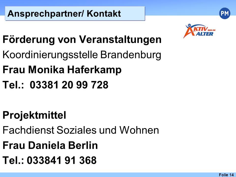 Ansprechpartner/ Kontakt Folie 14 Förderung von Veranstaltungen Koordinierungsstelle Brandenburg Frau Monika Haferkamp Tel.: 03381 20 99 728 Projektmi