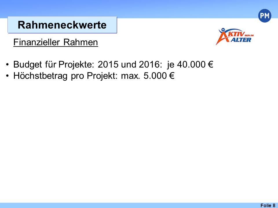 Folie 8 Rahmeneckwerte Finanzieller Rahmen Budget für Projekte: 2015 und 2016: je 40.000 € Höchstbetrag pro Projekt: max. 5.000 €
