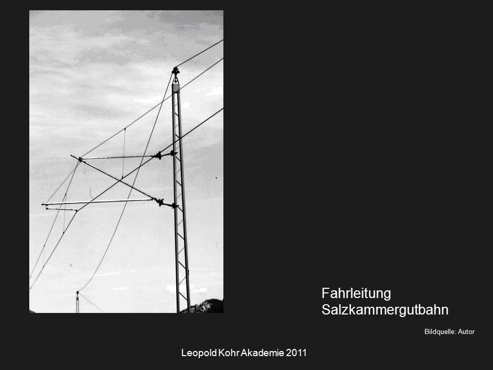 Leopold Kohr Akademie 2011 Bildquelle: Autor Fahrleitung Salzkammergutbahn