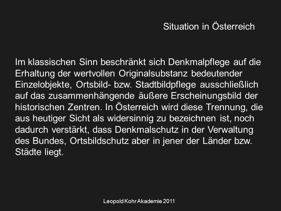 Leopold Kohr Akademie 2011 Situation in Österreich Im klassischen Sinn beschränkt sich Denkmalpflege auf die Erhaltung der wertvollen Originalsubstanz bedeutender Einzelobjekte, Ortsbild- bzw.