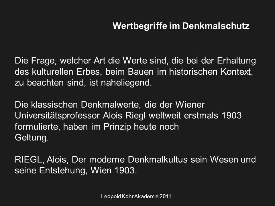 Leopold Kohr Akademie 2011 Wertbegriffe im Denkmalschutz Die Frage, welcher Art die Werte sind, die bei der Erhaltung des kulturellen Erbes, beim Bauen im historischen Kontext, zu beachten sind, ist naheliegend.