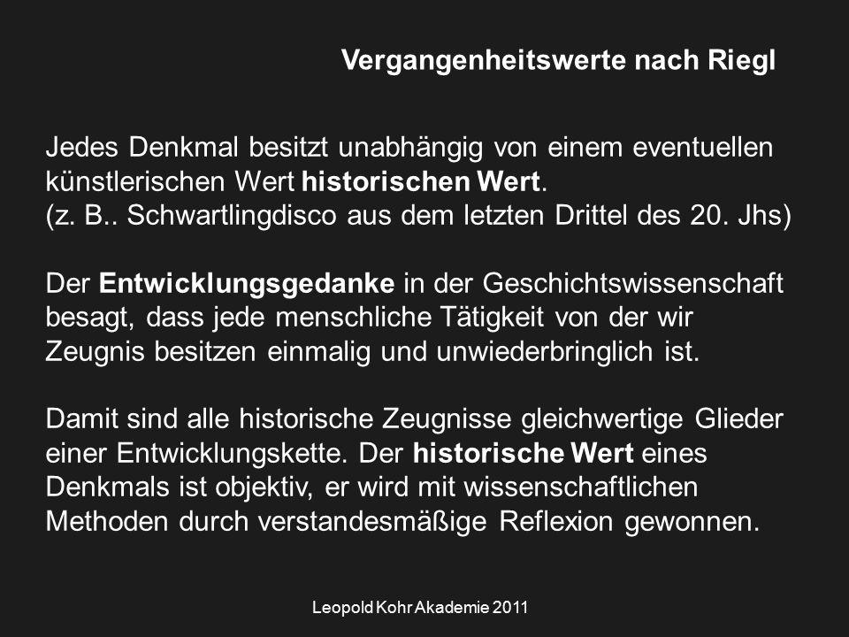Leopold Kohr Akademie 2011 Vergangenheitswerte nach Riegl Jedes Denkmal besitzt unabhängig von einem eventuellen künstlerischen Wert historischen Wert.