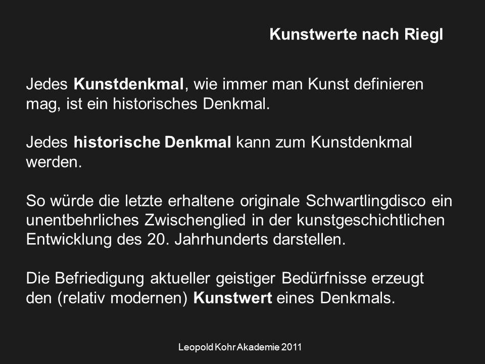 Leopold Kohr Akademie 2011 Kunstwerte nach Riegl Jedes Kunstdenkmal, wie immer man Kunst definieren mag, ist ein historisches Denkmal.