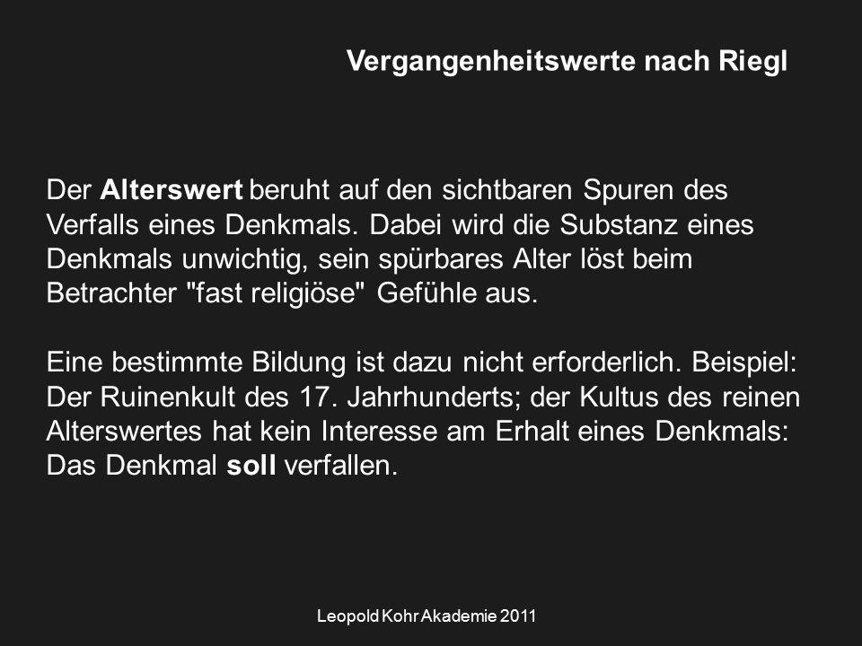 Leopold Kohr Akademie 2011 Vergangenheitswerte nach Riegl Der Alterswert beruht auf den sichtbaren Spuren des Verfalls eines Denkmals.