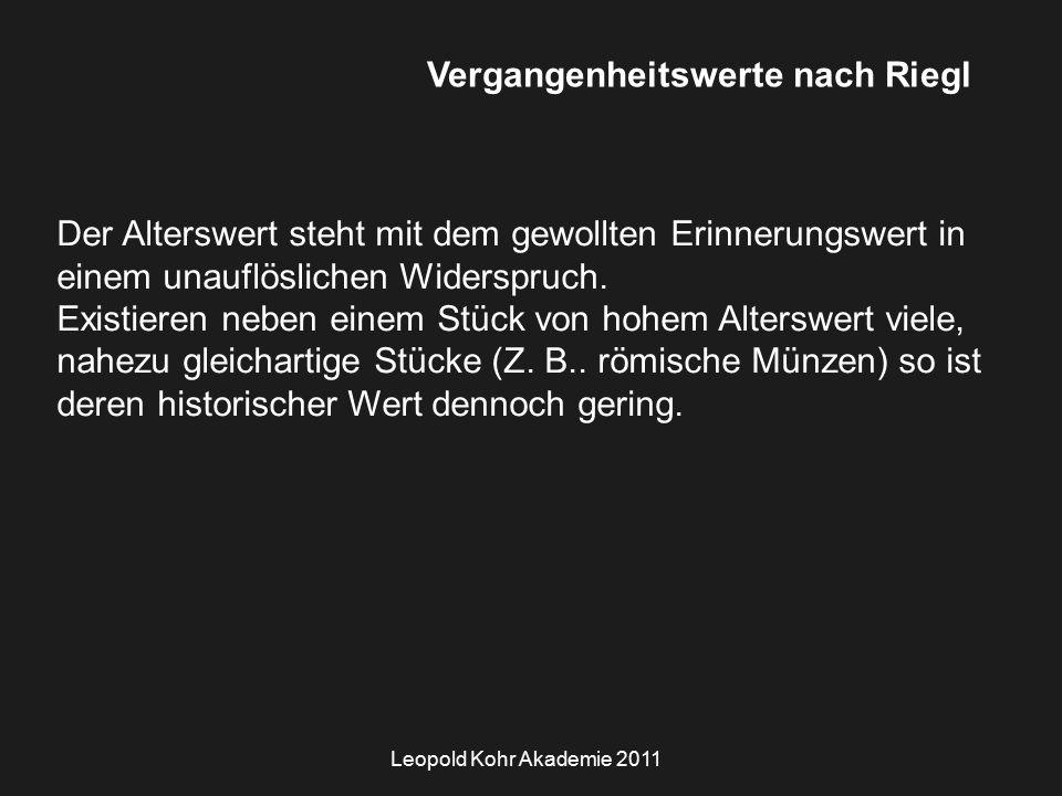 Leopold Kohr Akademie 2011 Vergangenheitswerte nach Riegl Der Alterswert steht mit dem gewollten Erinnerungswert in einem unauflöslichen Widerspruch.