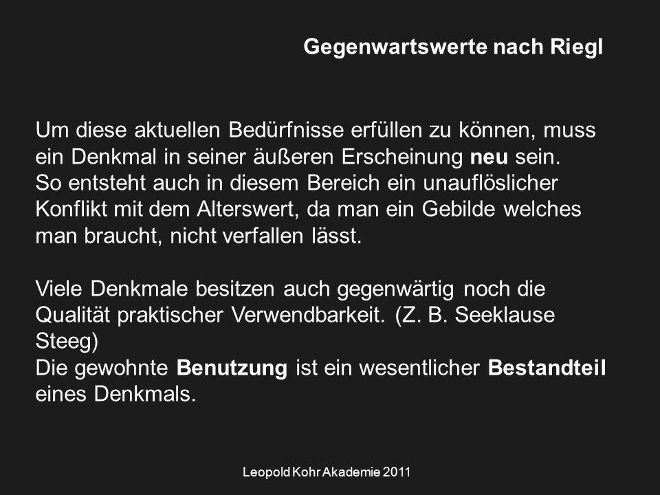 Leopold Kohr Akademie 2011 Gegenwartswerte nach Riegl Um diese aktuellen Bedürfnisse erfüllen zu können, muss ein Denkmal in seiner äußeren Erscheinung neu sein.
