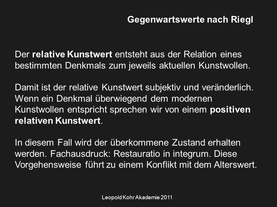 Leopold Kohr Akademie 2011 Gegenwartswerte nach Riegl Der relative Kunstwert entsteht aus der Relation eines bestimmten Denkmals zum jeweils aktuellen Kunstwollen.