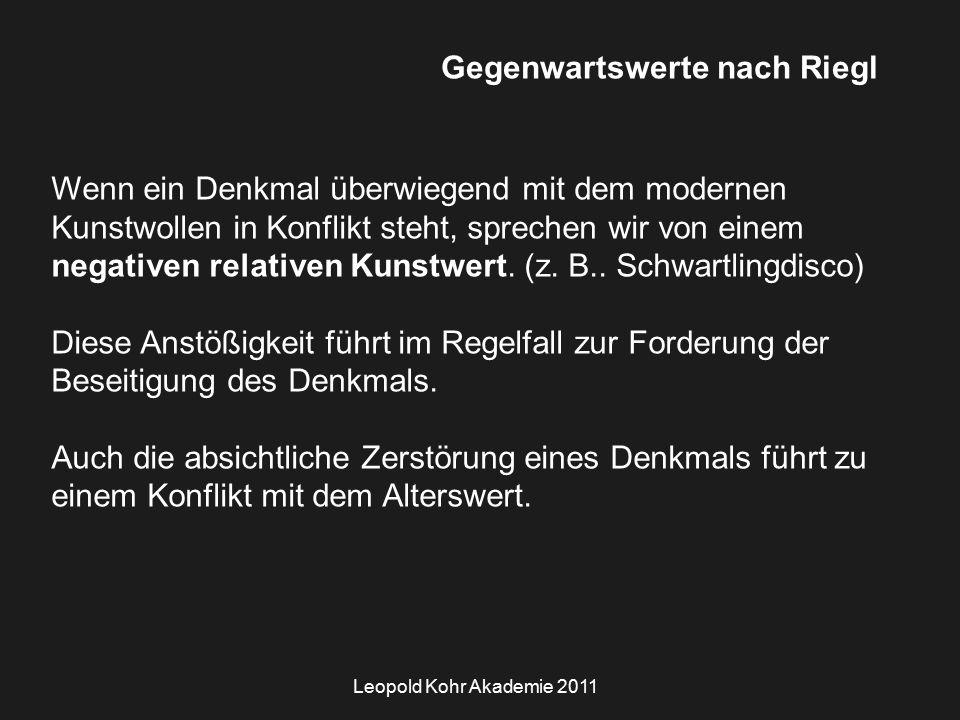 Leopold Kohr Akademie 2011 Gegenwartswerte nach Riegl Wenn ein Denkmal überwiegend mit dem modernen Kunstwollen in Konflikt steht, sprechen wir von einem negativen relativen Kunstwert.