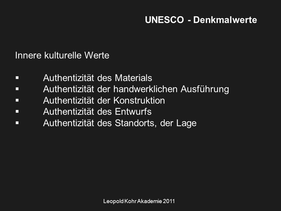 Leopold Kohr Akademie 2011 UNESCO - Denkmalwerte Innere kulturelle Werte  Authentizität des Materials  Authentizität der handwerklichen Ausführung  Authentizität der Konstruktion  Authentizität des Entwurfs  Authentizität des Standorts, der Lage
