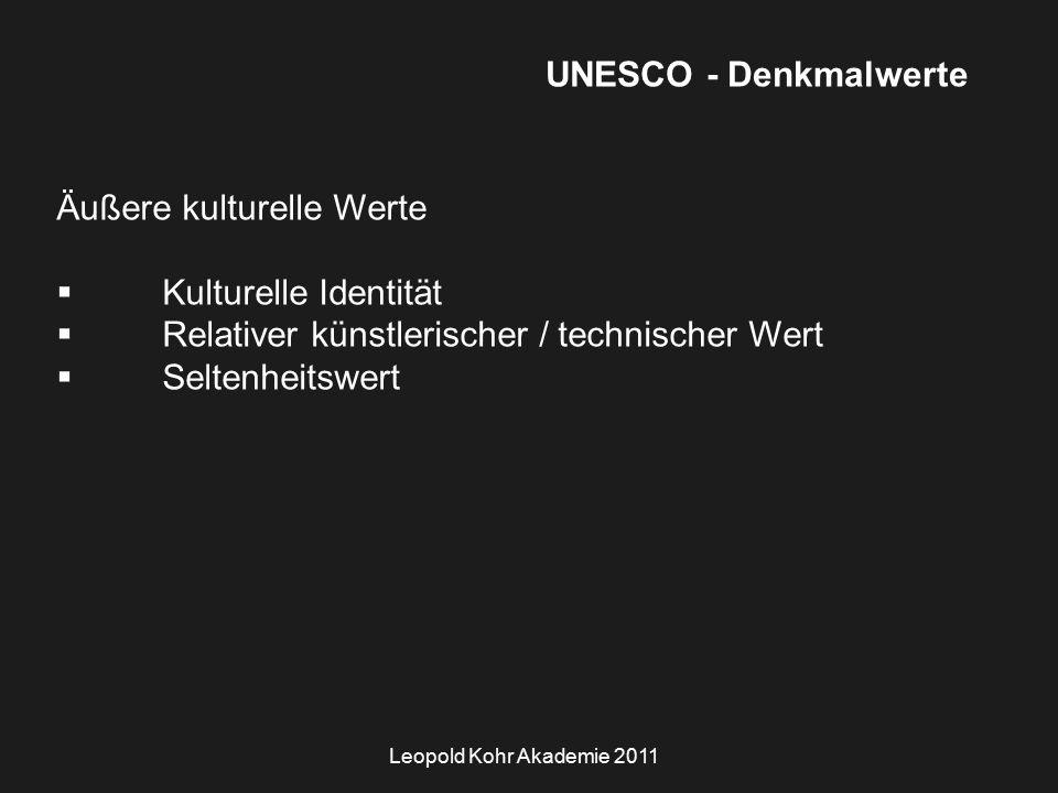 Leopold Kohr Akademie 2011 UNESCO - Denkmalwerte Äußere kulturelle Werte  Kulturelle Identität  Relativer künstlerischer / technischer Wert  Seltenheitswert