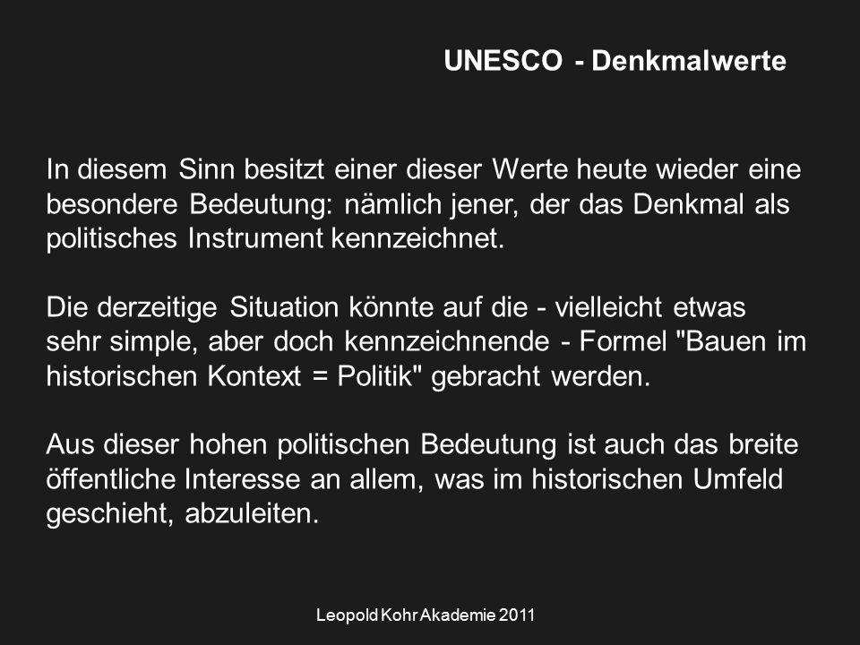Leopold Kohr Akademie 2011 UNESCO - Denkmalwerte In diesem Sinn besitzt einer dieser Werte heute wieder eine besondere Bedeutung: nämlich jener, der das Denkmal als politisches Instrument kennzeichnet.