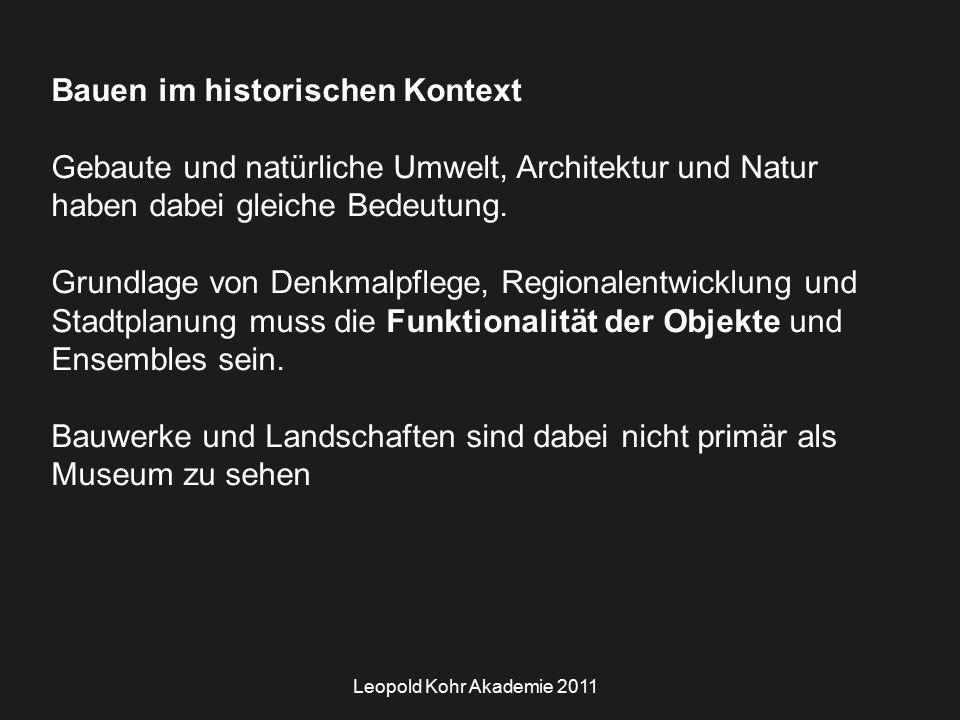 Leopold Kohr Akademie 2011 Bauen im historischen Kontext Gebaute und natürliche Umwelt, Architektur und Natur haben dabei gleiche Bedeutung.
