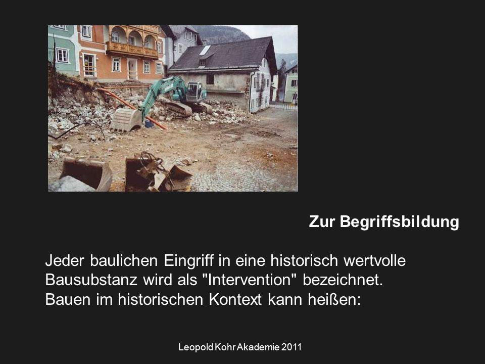 Leopold Kohr Akademie 2011 Zur Begriffsbildung Jeder baulichen Eingriff in eine historisch wertvolle Bausubstanz wird als Intervention bezeichnet.