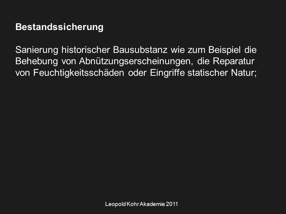 Leopold Kohr Akademie 2011 Bestandssicherung Sanierung historischer Bausubstanz wie zum Beispiel die Behebung von Abnützungserscheinungen, die Reparatur von Feuchtigkeitsschäden oder Eingriffe statischer Natur;
