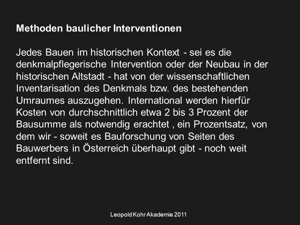 Leopold Kohr Akademie 2011 Methoden baulicher Interventionen Jedes Bauen im historischen Kontext - sei es die denkmalpflegerische Intervention oder der Neubau in der historischen Altstadt - hat von der wissenschaftlichen Inventarisation des Denkmals bzw.