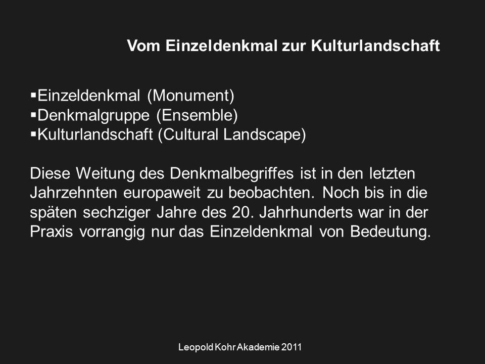 Leopold Kohr Akademie 2011 Vom Einzeldenkmal zur Kulturlandschaft  Einzeldenkmal (Monument)  Denkmalgruppe (Ensemble)  Kulturlandschaft (Cultural Landscape) Diese Weitung des Denkmalbegriffes ist in den letzten Jahrzehnten europaweit zu beobachten.