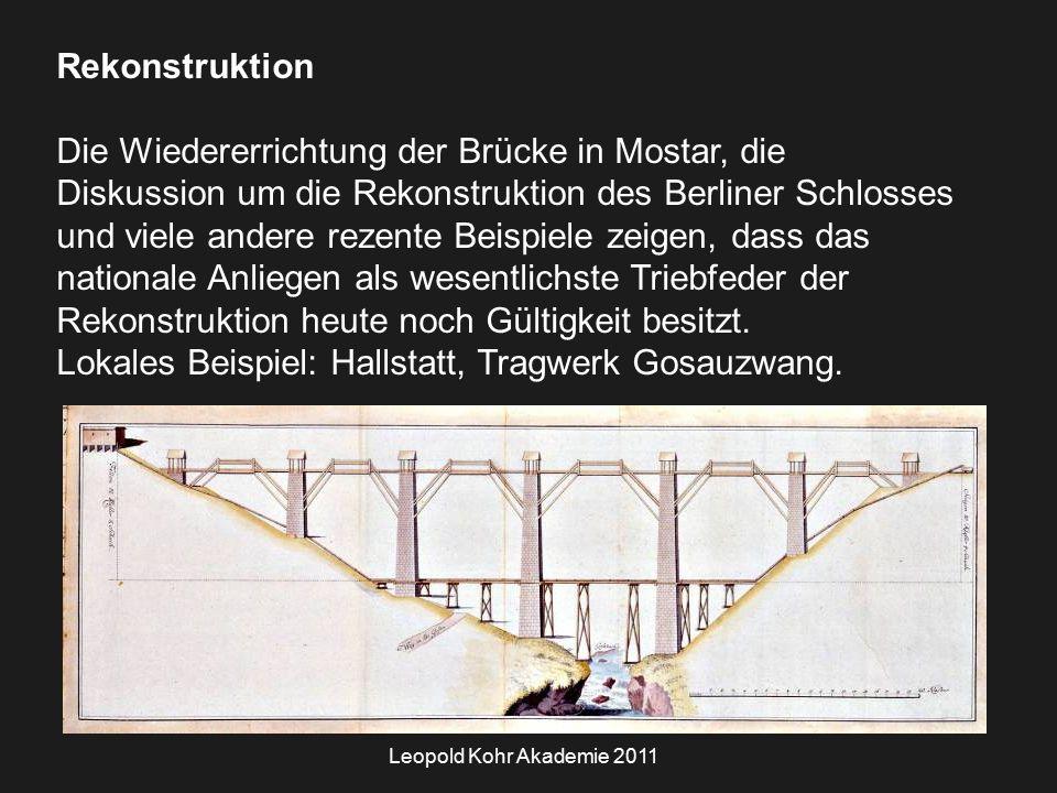 Leopold Kohr Akademie 2011 Rekonstruktion Die Wiedererrichtung der Brücke in Mostar, die Diskussion um die Rekonstruktion des Berliner Schlosses und viele andere rezente Beispiele zeigen, dass das nationale Anliegen als wesentlichste Triebfeder der Rekonstruktion heute noch Gültigkeit besitzt.