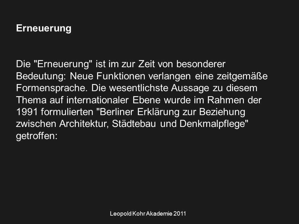 Leopold Kohr Akademie 2011 Erneuerung Die Erneuerung ist im zur Zeit von besonderer Bedeutung: Neue Funktionen verlangen eine zeitgemäße Formensprache.