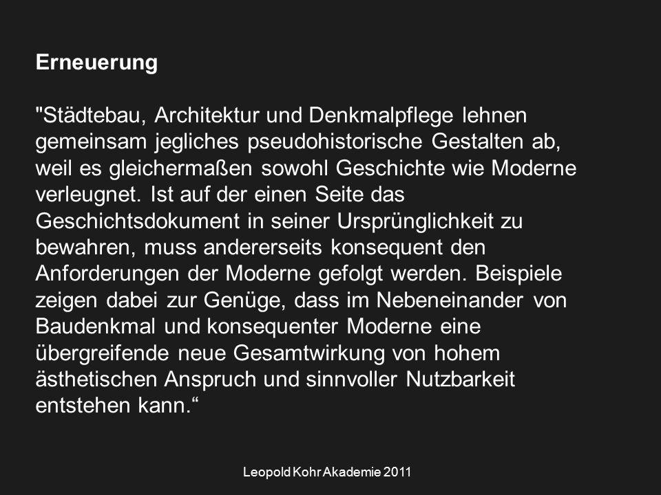 Leopold Kohr Akademie 2011 Erneuerung Städtebau, Architektur und Denkmalpflege lehnen gemeinsam jegliches pseudohistorische Gestalten ab, weil es gleichermaßen sowohl Geschichte wie Moderne verleugnet.