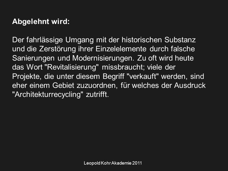 Leopold Kohr Akademie 2011 Abgelehnt wird: Der fahrlässige Umgang mit der historischen Substanz und die Zerstörung ihrer Einzelelemente durch falsche Sanierungen und Modernisierungen.