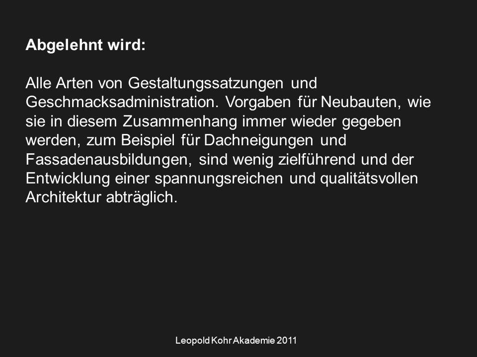 Leopold Kohr Akademie 2011 Abgelehnt wird: Alle Arten von Gestaltungssatzungen und Geschmacksadministration.
