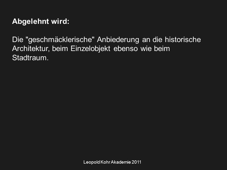 Leopold Kohr Akademie 2011 Abgelehnt wird: Die geschmäcklerische Anbiederung an die historische Architektur, beim Einzelobjekt ebenso wie beim Stadtraum.