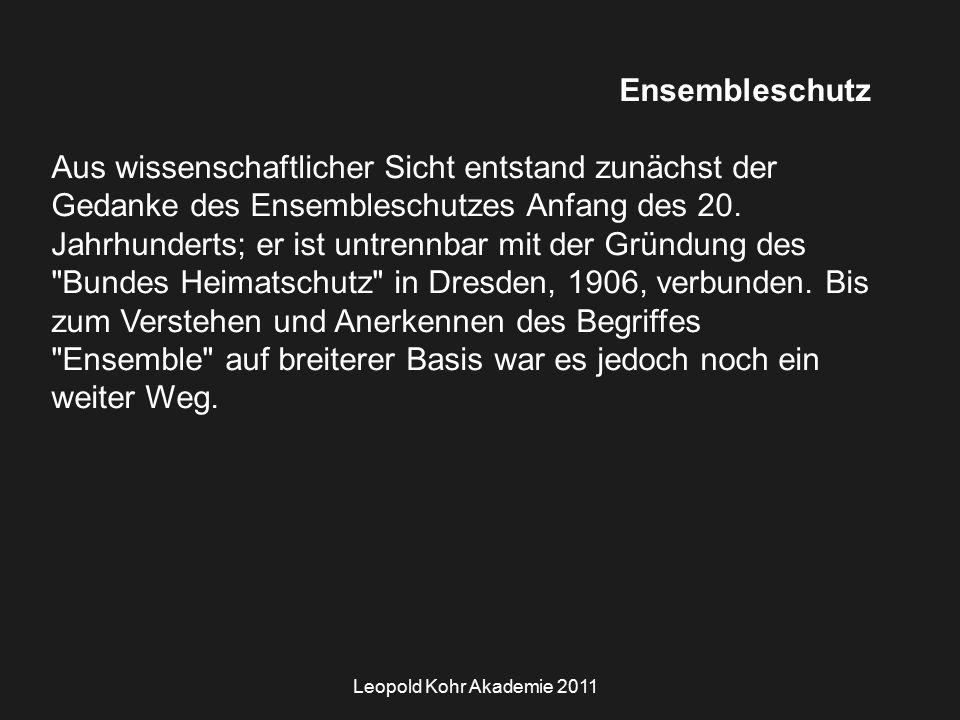 Leopold Kohr Akademie 2011 Ensembleschutz Aus wissenschaftlicher Sicht entstand zunächst der Gedanke des Ensembleschutzes Anfang des 20.