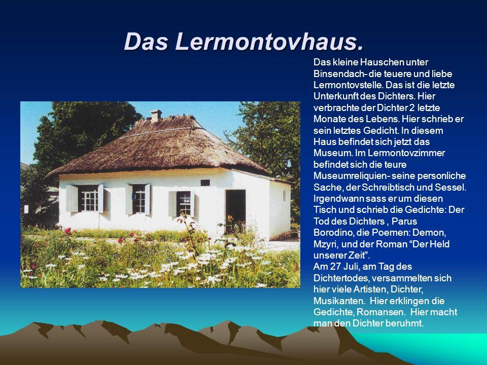 Das Lermontovhaus. Das kleine Hauschen unter Binsendach- die teuere und liebe Lermontovstelle.