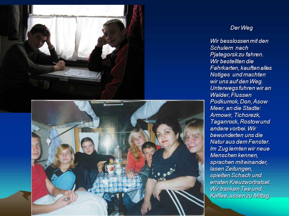 Der Weg Wir besslossen mit den Schulern nach Pjategorsk zu fahren.