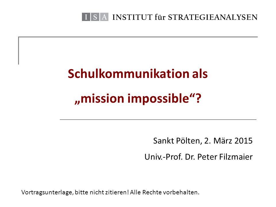 """Schulkommunikation als """"mission impossible""""? Sankt Pölten, 2. März 2015 Univ.-Prof. Dr. Peter Filzmaier Vortragsunterlage, bitte nicht zitieren! Alle"""