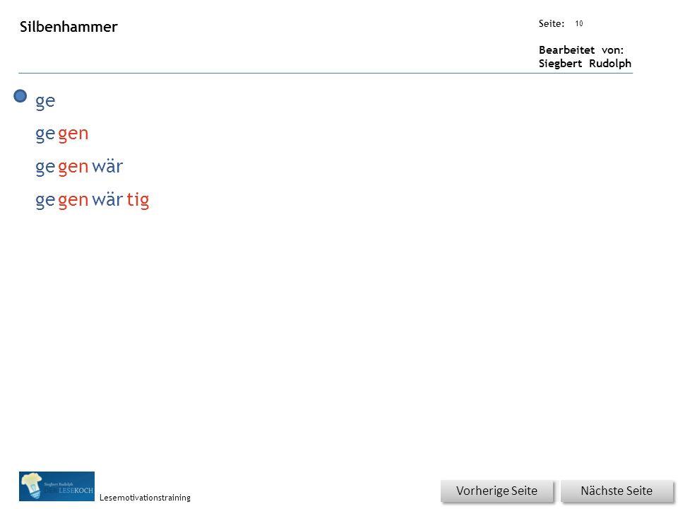 Übungsart: Seite: Bearbeitet von: Siegbert Rudolph Lesemotivationstraining 10 Silbenhammer Nächste Seite Vorherige Seite ge gen gegenwär gegenwärtig