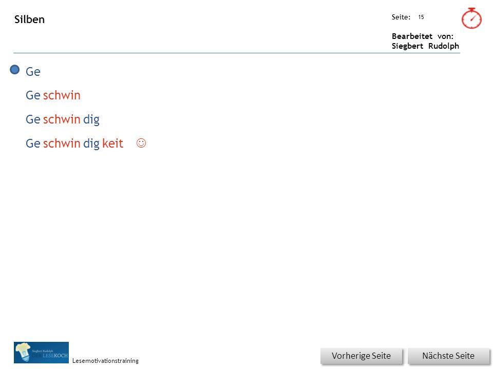 Übungsart: Seite: Bearbeitet von: Siegbert Rudolph Lesemotivationstraining 15 Silben Nächste Seite Vorherige Seite Ge Geschwin Geschwindig Geschwindigkeit 