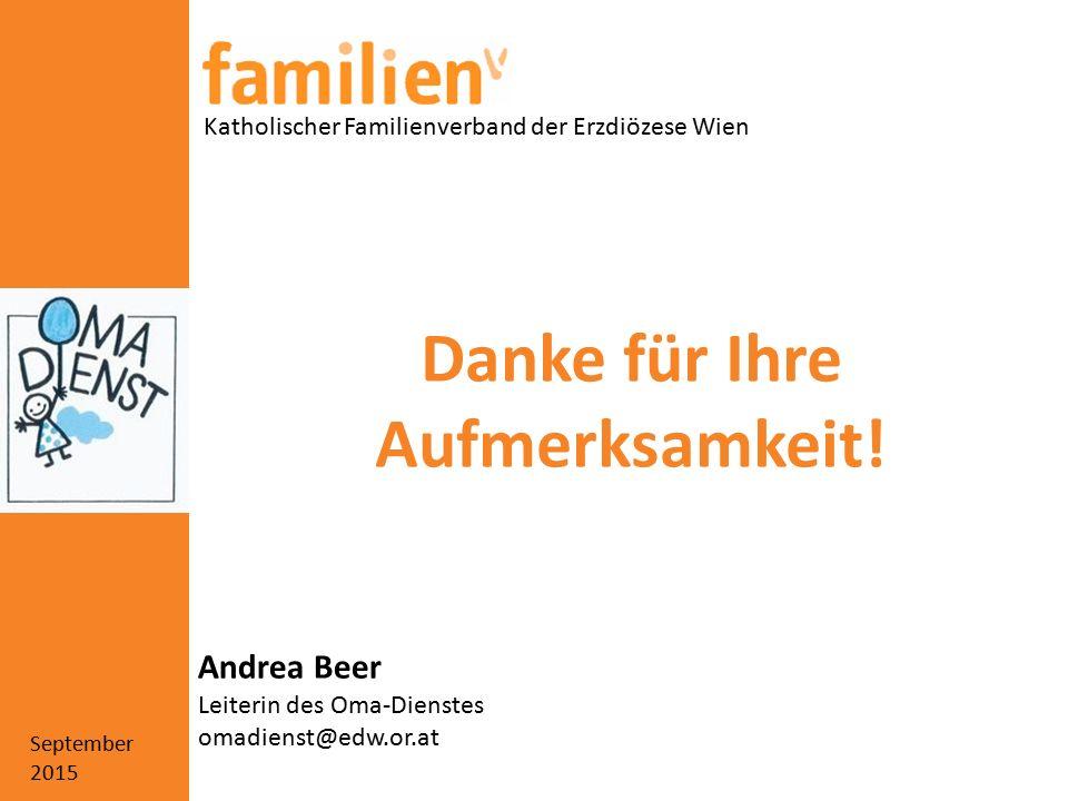 September 2015 Katholischer Familienverband der Erzdiözese Wien Andrea Beer Leiterin des Oma-Dienstes omadienst@edw.or.at Danke für Ihre Aufmerksamkeit!