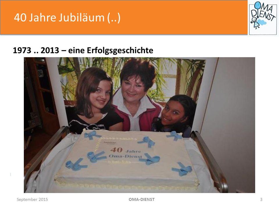 40 Jahre Jubiläum (..) September 2015OMA-DIENST3 1973.. 2013 – eine Erfolgsgeschichte