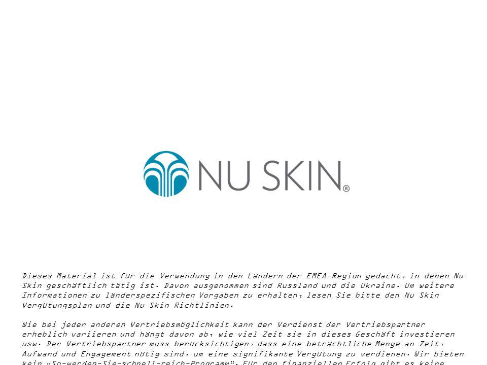 Dieses Material ist für die Verwendung in den Ländern der EMEA-Region gedacht, in denen Nu Skin geschäftlich tätig ist.
