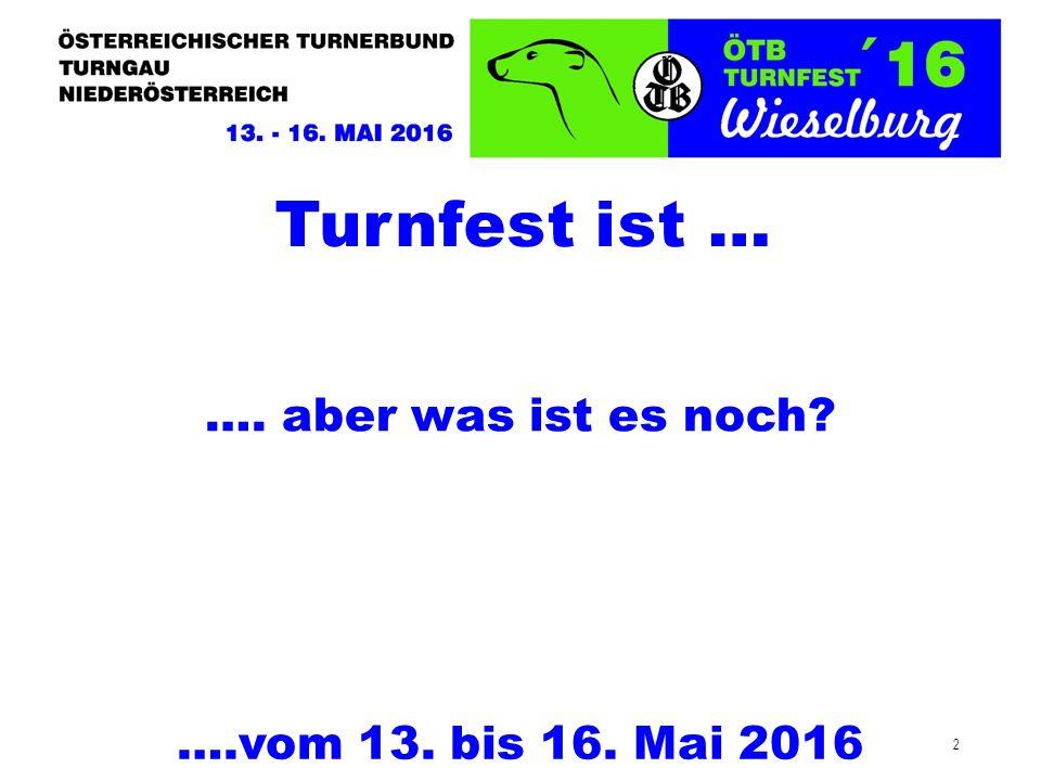 2 Turnfest ist … ….vom 13. bis 16. Mai 2016 …. aber was ist es noch
