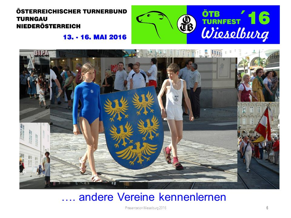 Turnfest ist … Präsentation Wieselburg 2016 6 …. andere Vereine kennenlernen