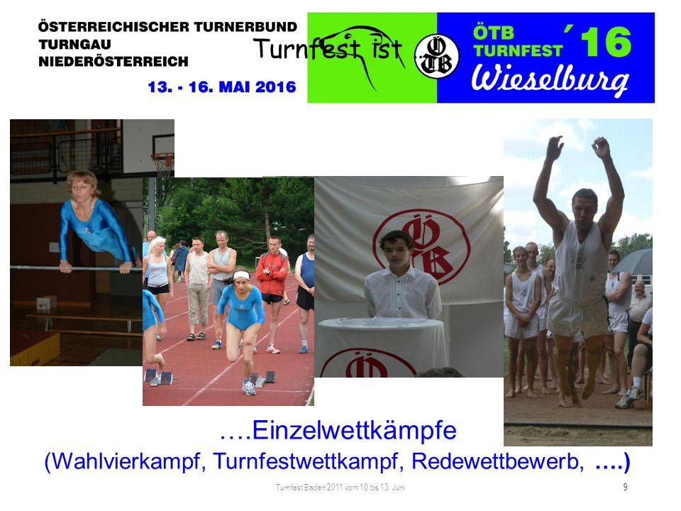 Turnfest ist … Turnfest Baden 2011 vom 10.bis 13. Juni 9 ….Einzelwettkämpfe (Wahlvierkampf, Turnfestwettkampf, Redewettbewerb, ….)