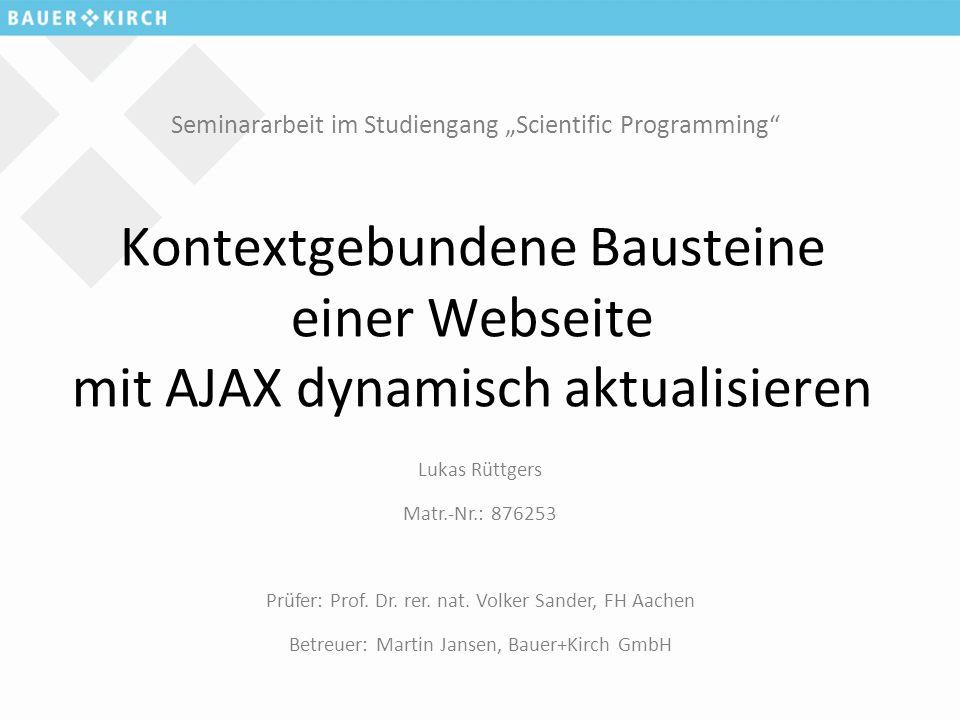"""Seminararbeit im Studiengang """"Scientific Programming Kontextgebundene Bausteine einer Webseite mit AJAX dynamisch aktualisieren Lukas Rüttgers Matr.-Nr.: 876253 Prüfer: Prof."""