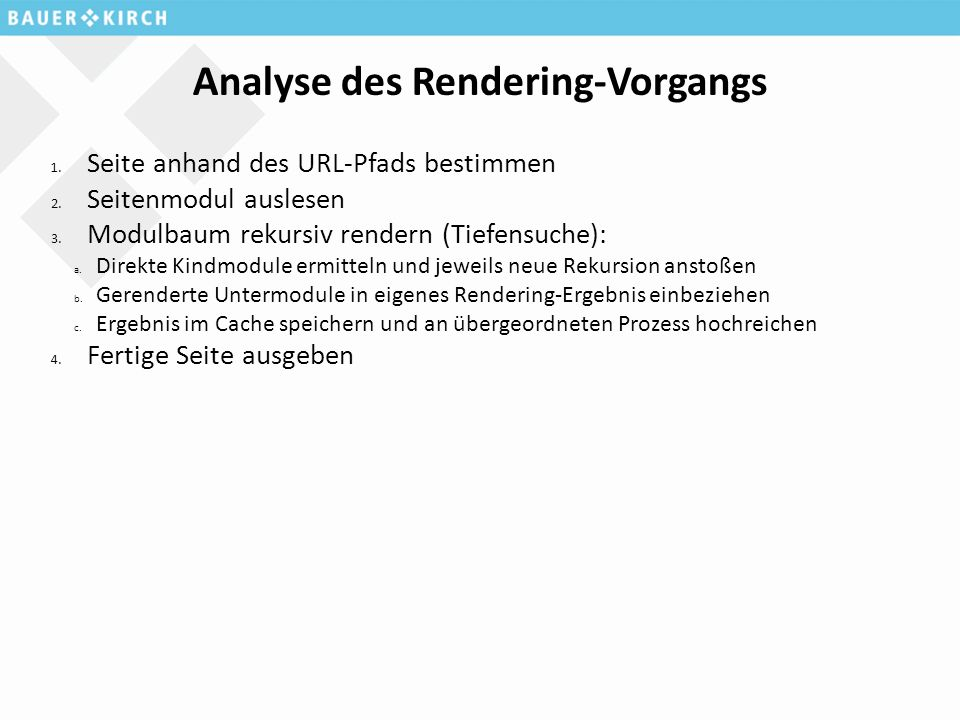 Analyse des Rendering-Vorgangs 1. Seite anhand des URL-Pfads bestimmen 2. Seitenmodul auslesen 3. Modulbaum rekursiv rendern (Tiefensuche): a. Direkte