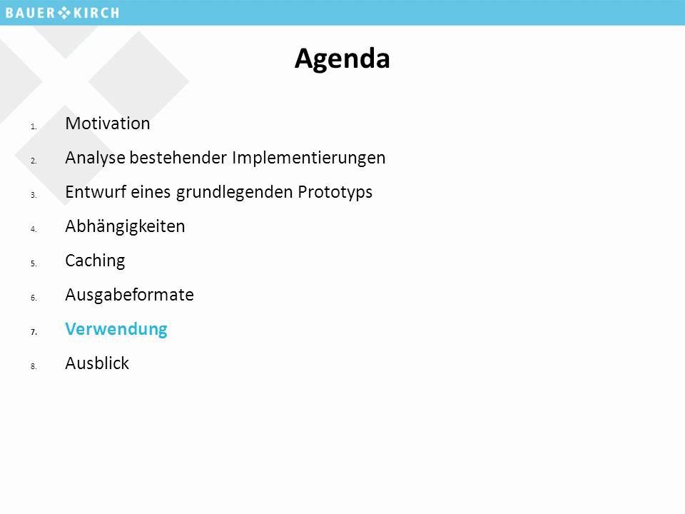 Agenda 1. Motivation 2. Analyse bestehender Implementierungen 3. Entwurf eines grundlegenden Prototyps 4. Abhängigkeiten 5. Caching 6. Ausgabeformate