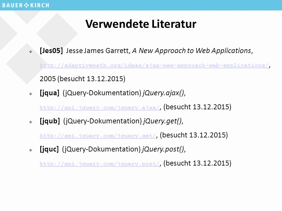 Verwendete Literatur  [Jes05] Jesse James Garrett, A New Approach to Web Applications, http://adaptivepath.org/ideas/ajax-new-approach-web-applicatio