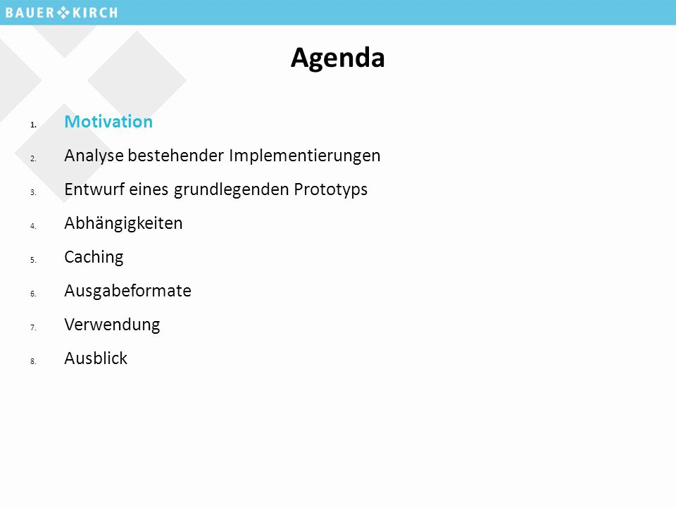 Agenda 1. Motivation 2. Analyse bestehender Implementierungen 3.