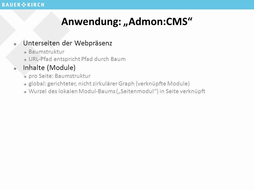 """Anwendung: """"Admon:CMS  Unterseiten der Webpräsenz  Baumstruktur  URL-Pfad entspricht Pfad durch Baum  Inhalte (Module)  pro Seite: Baumstruktur  global: gerichteter, nicht zirkulärer Graph (verknüpfte Module)  Wurzel des lokalen Modul-Baums (""""Seitenmodul ) in Seite verknüpft"""