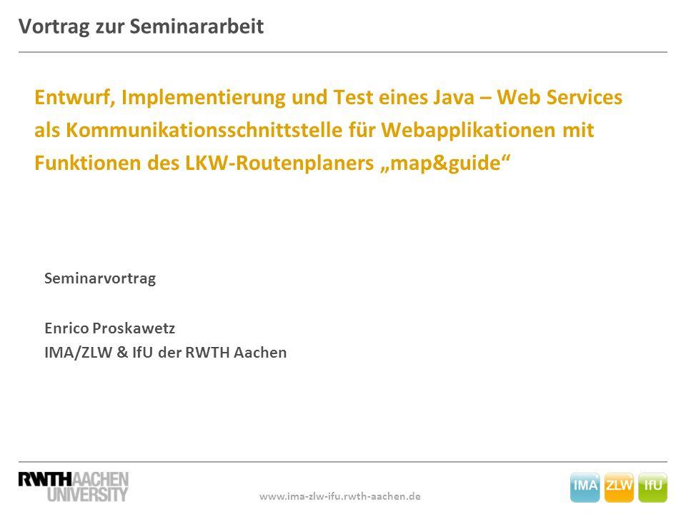 www.ima-zlw-ifu.rwth-aachen.de Entwurf, Implementierung und Test eines Java – Web Services als Kommunikationsschnittstelle für Webapplikationen mit Fu