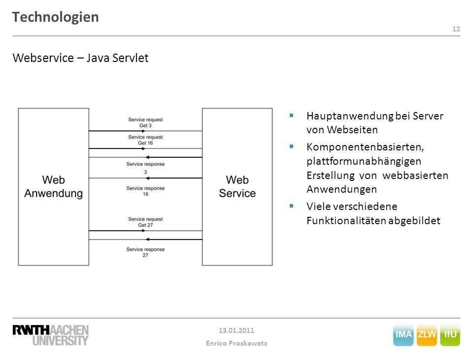 12 13.01.2011 Enrico Proskawetz Technologien Webservice – Java Servlet  Hauptanwendung bei Server von Webseiten  Komponentenbasierten, plattformunab