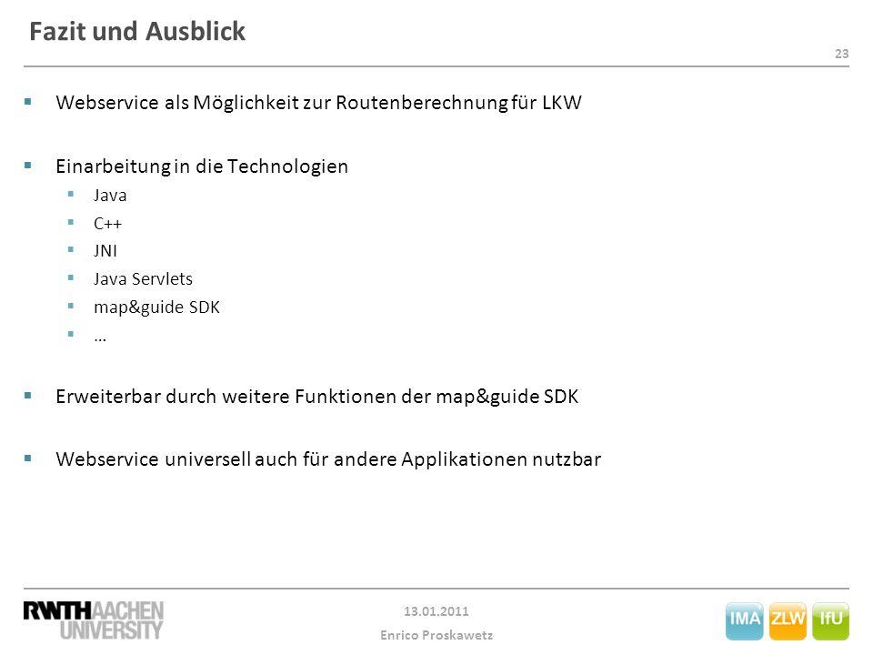 23 13.01.2011 Enrico Proskawetz Fazit und Ausblick  Webservice als Möglichkeit zur Routenberechnung für LKW  Einarbeitung in die Technologien  Java